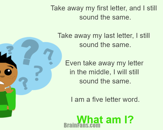 Brain teaser - Logic Riddle - I am a five letter word. What am I? - Take away my first letter, and I still sound the same.