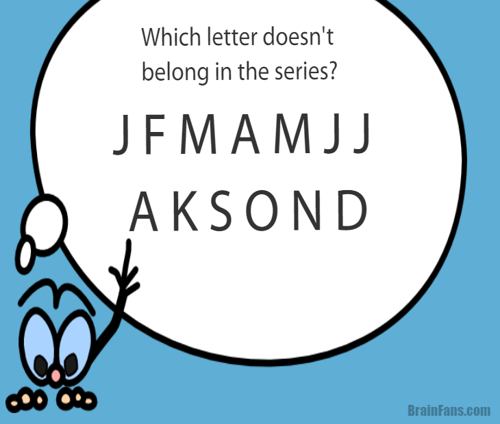 Brain teaser - Logic Riddle - which letter does not belong in the series? - which letter does not belong in the series? Find it and show us your answer!
