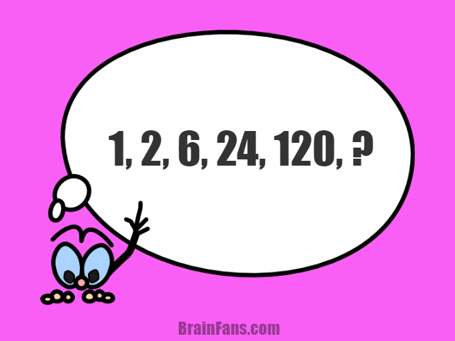 Brain teaser - Number And Math Puzzle - Number sequence puzzle with answer - 1,2,6,24,120,?