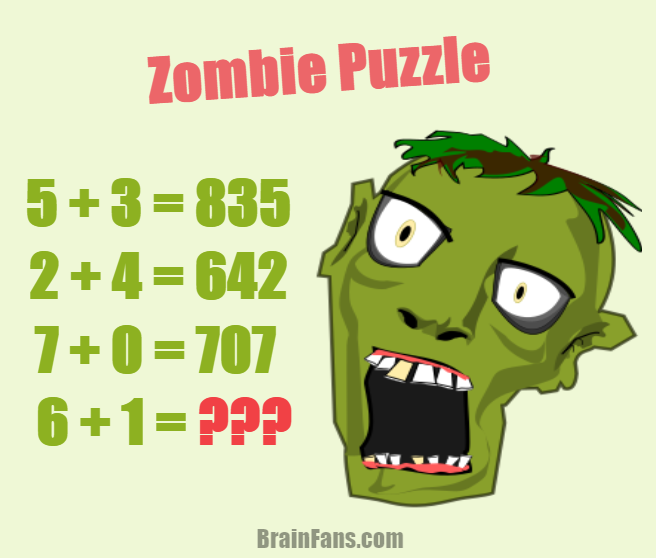 Brain teaser - Number And Math Puzzle - zombie puzzle  - If   5+3=835 2+4=642 7+0=707,   then which number is the result of 6+1=??? Can you find the value of this math puzzle with zombie head?